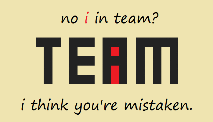 No i in team? I think you're mistaken